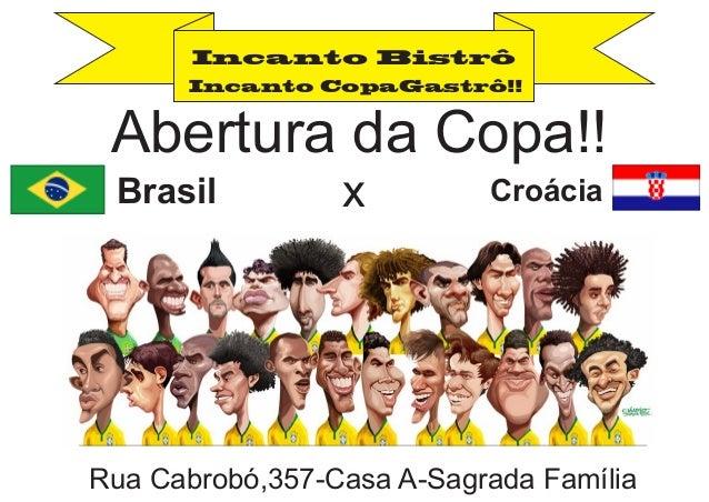Abertura da Copa!! Rua Cabrobó,357-Casa A-Sagrada Família Brasil x Croácia Incanto CopaGastrô!! Incanto Bistrô