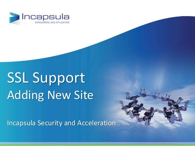 SSL SupportAdding New SiteIncapsula Security and Acceleration