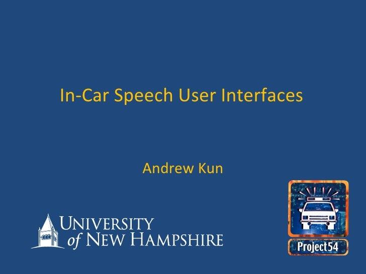 In-Car Speech User Interfaces Andrew Kun