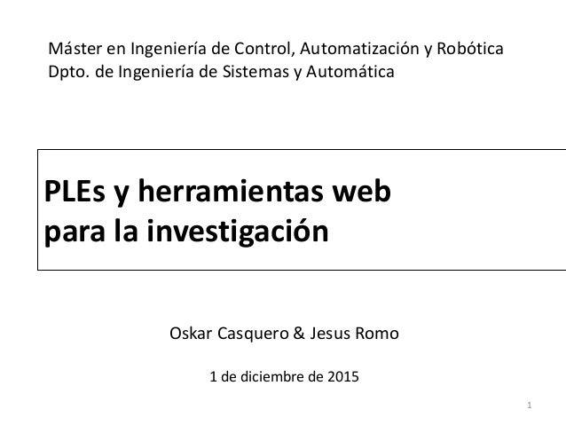 Máster en Ingeniería de Control, Automatización y Robótica Dpto. de Ingeniería de Sistemas y Automática PLEs y herramienta...