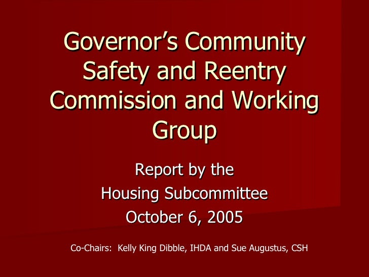 Governor's Community Safety and Reentry Commission and Working Group Report by the Housing Subcommittee October 6, 2005 Co...