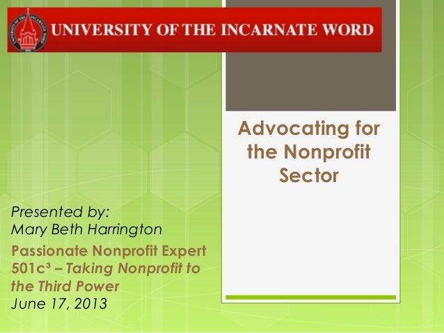 Advocating forthe NonprofitSectorPresented by:Mary Beth HarringtonPassionate Nonprofit Expert501c³ – Taking Nonprofit toth...