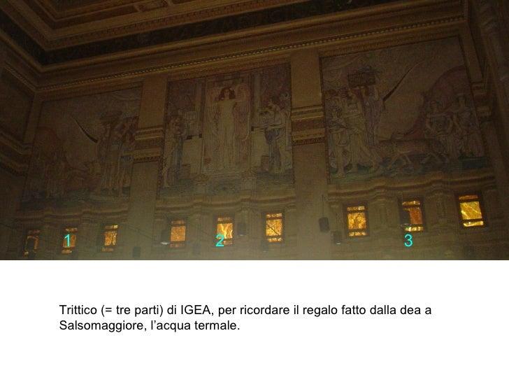 Trittico (= tre parti) di IGEA, per ricordare il regalo fatto dalla dea a Salsomaggiore, l'acqua termale. 1 2 3