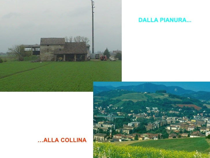 DALLA PIANURA... … ALLA COLLINA