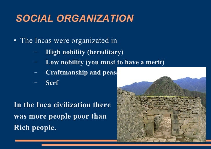 SOCIAL ORGANIZATION <ul><li>The Incas were organizated in  </li></ul><ul><ul><li>High nobility (hereditary) </li></ul></ul...
