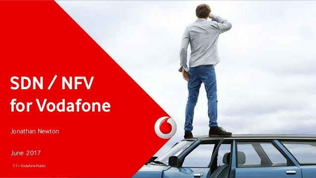 SDN / NFV for Vodafone Jonathan Newton June 2017 C1 – Vodafone Public