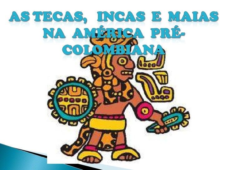 Incas, maias e astecas Slide 1