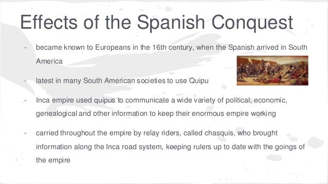 impact on spanish conquest The impact of colonialism  after the conquest of the inca empire, a spanish force moved southward to found the city of santiago in 1541.