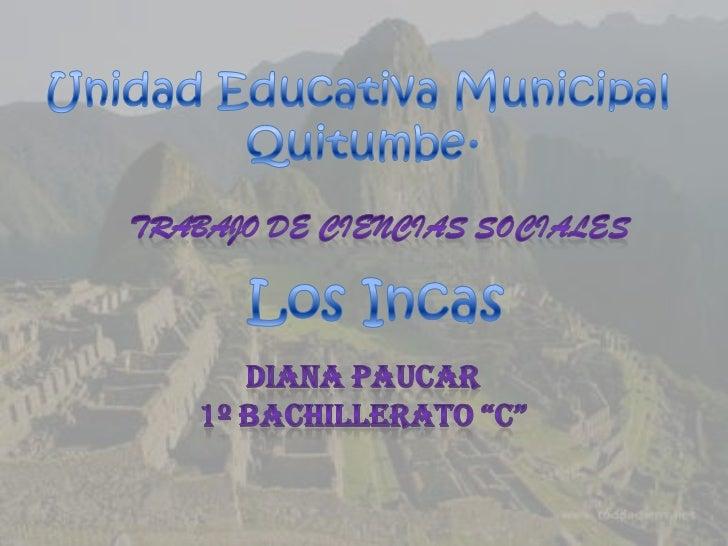 Los Incas*Estado precolombinoSituado en América delSur, que comprende losactuales o partes de losterritorios de lasRepúbli...