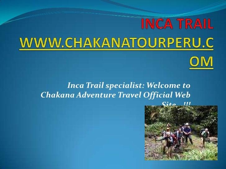 INCA TRAILWWW.CHAKANATOURPERU.COM<br />Inca Trail specialist: Welcome to Chakana Adventure Travel Official Web Site...!!! ...