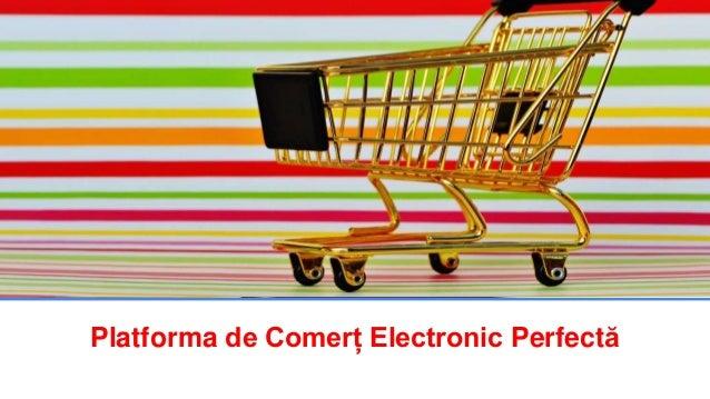 Platforma de Comerț Electronic Perfectă
