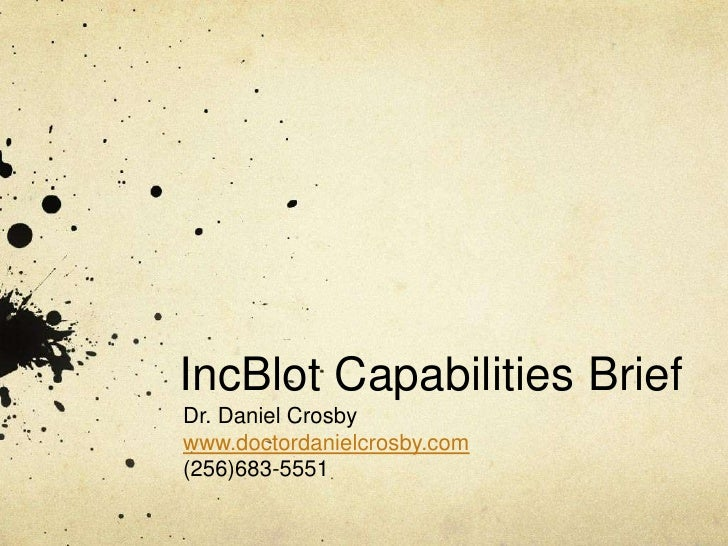 IncBlotCapabilities Brief<br />Dr. Daniel Crosby<br />www.doctordanielcrosby.com<br />(256)683-5551<br />