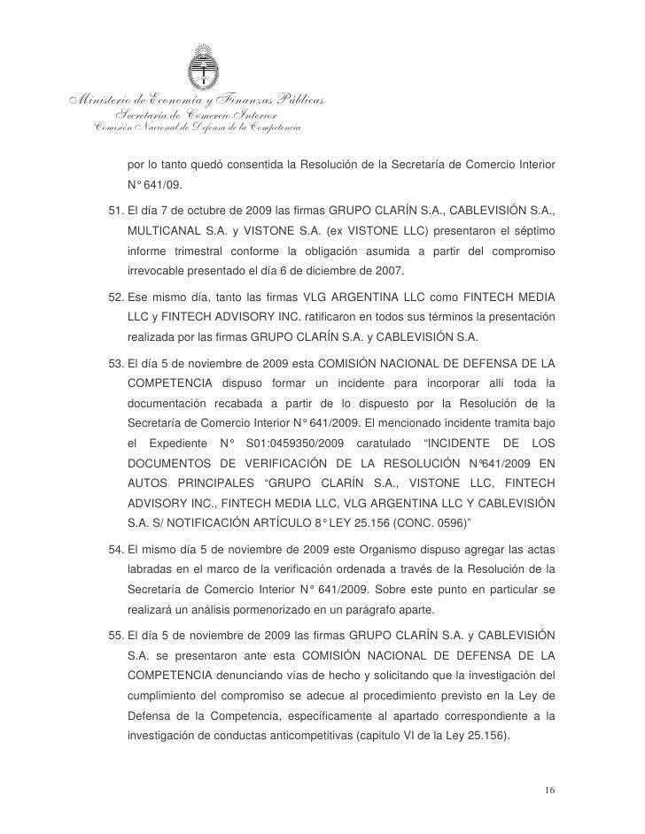 56. Ante la presentación efectuada por las firmas GRUPO CLARÍN S.A. y    CABLEVISIÓN      S.A.   la   COMISIÓN    NACIONAL...