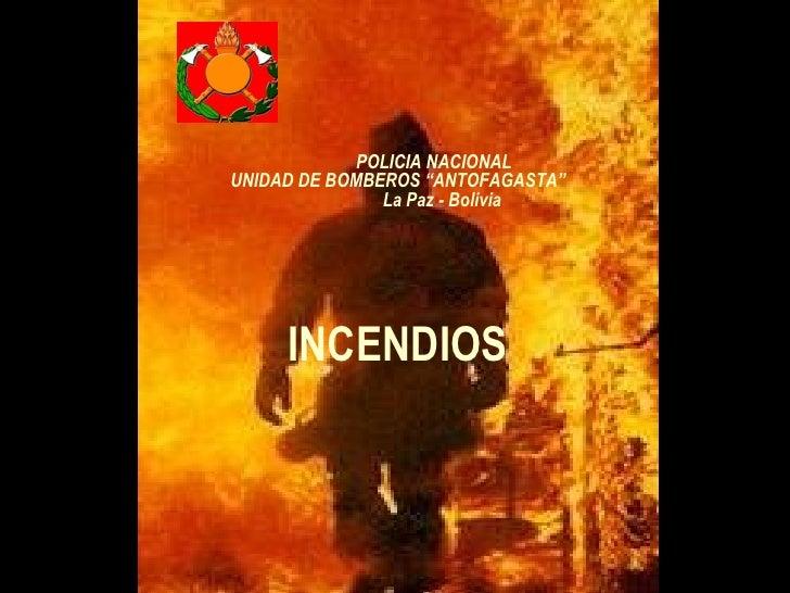 """POLICIA NACIONAL UNIDAD DE BOMBEROS  """" ANTOFAGASTA """"   La Paz - Bolivia INCENDIOS"""