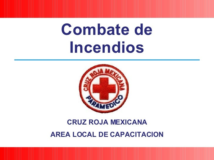 CRUZ ROJA MEXICANA AREA LOCAL DE CAPACITACION Combate de Incendios