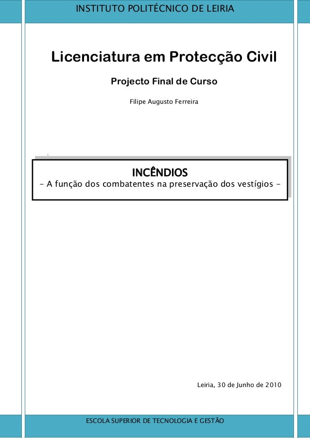 Licenciatura em Protecção Civil Projecto Final de Curso Filipe Augusto Ferreira . Leiria, 30 de Junho de 2010 ESCOLA SUPER...