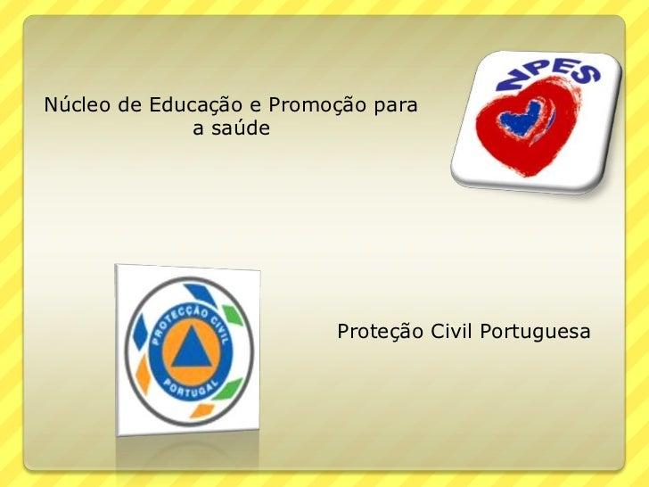 Núcleo de Educação e Promoção para              a saúde                          Proteção Civil Portuguesa