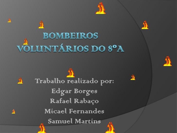 Trabalho realizado por:     Edgar Borges     Rafael Rabaço   Micael Fernandes    Samuel Martins