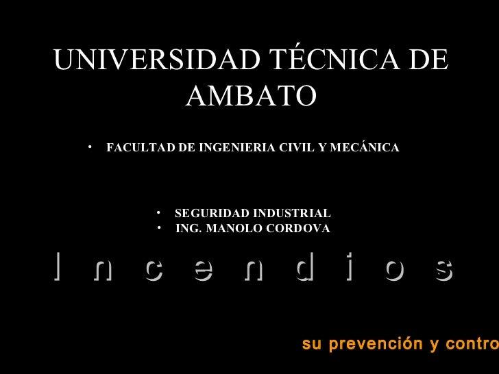 UNIVERSIDAD TÉCNICA DE       AMBATO •   FACULTAD DE INGENIERIA CIVIL Y MECÁNICA           •   SEGURIDAD INDUSTRIAL        ...