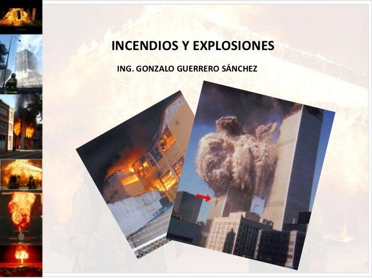 INCENDIOS Y EXPLOSIONES<br />ING. GONZALO GUERRERO SÁNCHEZ<br />