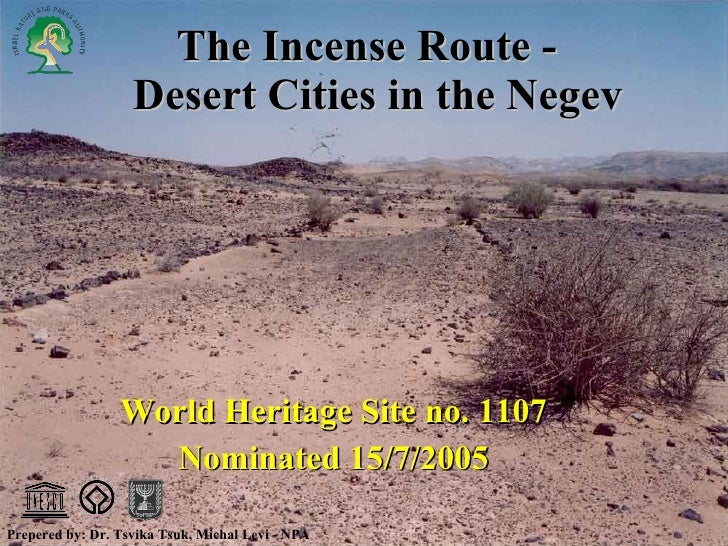 The Incense Route -   Desert Cities in the Negev World Heritage Site no. 1107 Nominated 15/7/2005 Prepered by: Dr. Tsvika ...