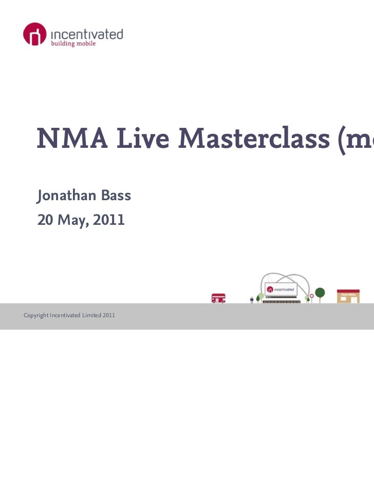 NMA Live Masterclass (mobile)     Jonathan Bass     20 May, 2011Copyright Incentivated Limited 2011   www.incentivated.com