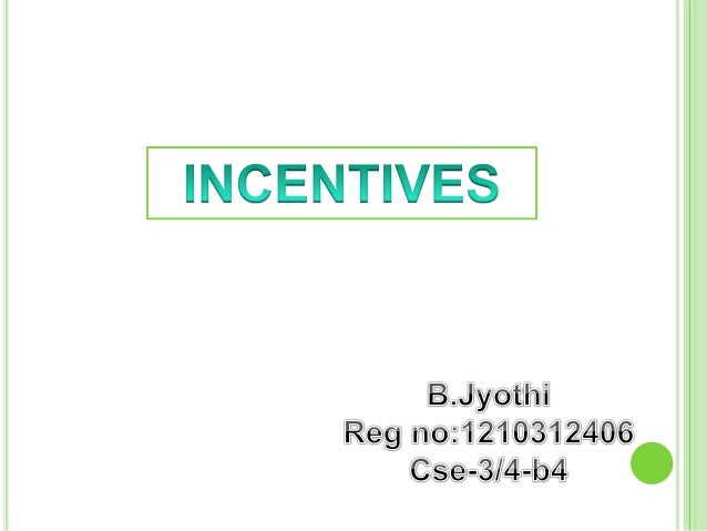 What is compensation & incentives? Why Incentives are Important? What makes an Incentives plan effective? Basic forms of i...