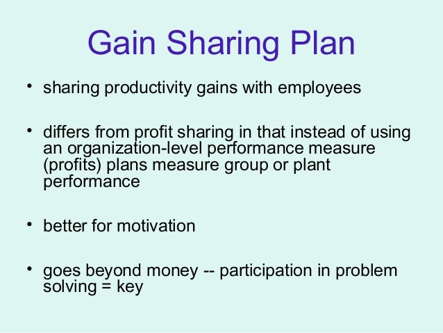gain sharing plan A profit sharing plan can be an innovative compensation strategy for business owners to motivate and reward their employees there are 2 kinds of profit sharing plans: those that defer profits to a retirement plan and those that make profits a part of the base compensation plan.