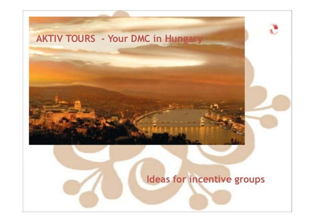 AKTIV TOURS - Your DMC in Hungary                     Ideas for incentive groups