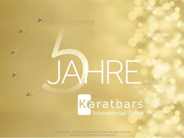 © 2011-2015 Karatbars International GmbH, All rights reserved. Karatbars is an international Trademark 1 © 2011-2016 Karat...