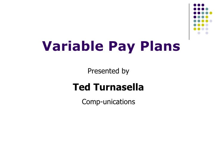 Variable Pay Plans Presented by Ted Turnasella Comp-unications