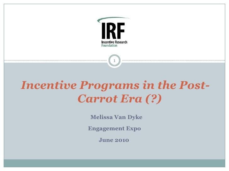 Incentive Programs in the Post-Carrot Era (?)<br />MelissaVanDyke<br />Engagement Expo<br />June 2010<br />1<br />