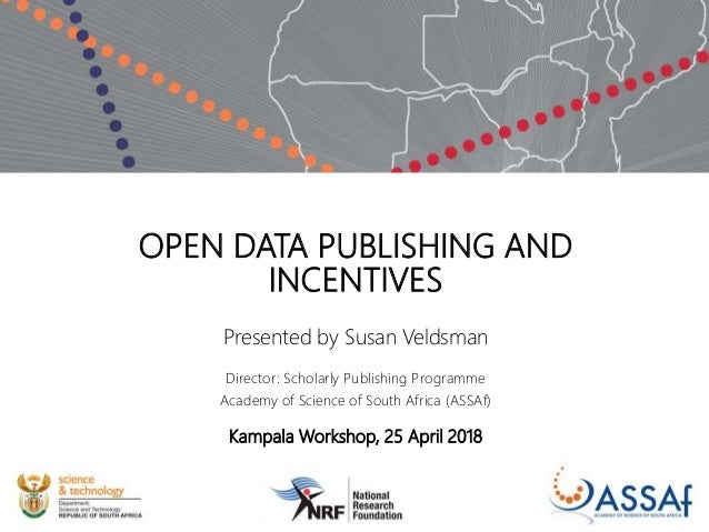 OPEN DATA PUBLISHING AND INCENTIVES Presented by Susan Veldsman Director: Scholarly Publishing Programme Academy of Scienc...