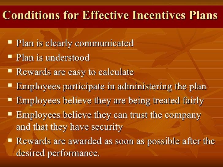 Conditions for Effective Incentives Plans <ul><li>Plan is clearly communicated </li></ul><ul><li>Plan is understood </li><...