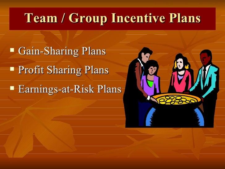 Team / Group Incentive Plans <ul><li>Gain-Sharing Plans </li></ul><ul><li>Profit Sharing Plans </li></ul><ul><li>Earnings-...