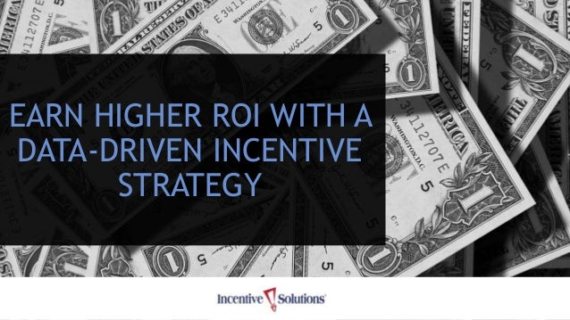 EARN HIGHER ROI WITH A DATA-DRIVEN INCENTIVE STRATEGY