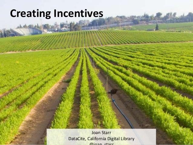 Creating Incentives Joan Starr DataCite, California Digital Library