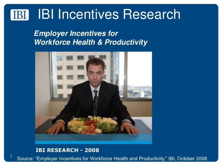 IBI Incentives Research<br />Employer Incentives for <br />Workforce Health & Productivity<br />IBI RESEARCH - 2008<br />1...