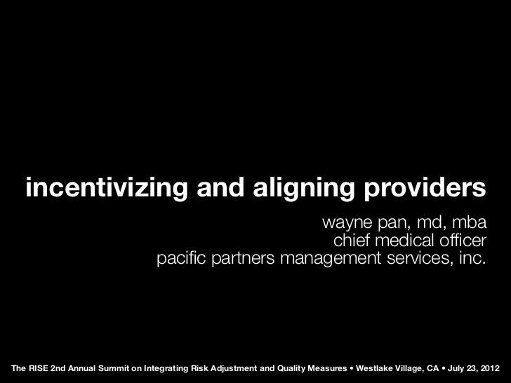 incentivizing and aligning providers                                                      wayne pan, md, mba              ...