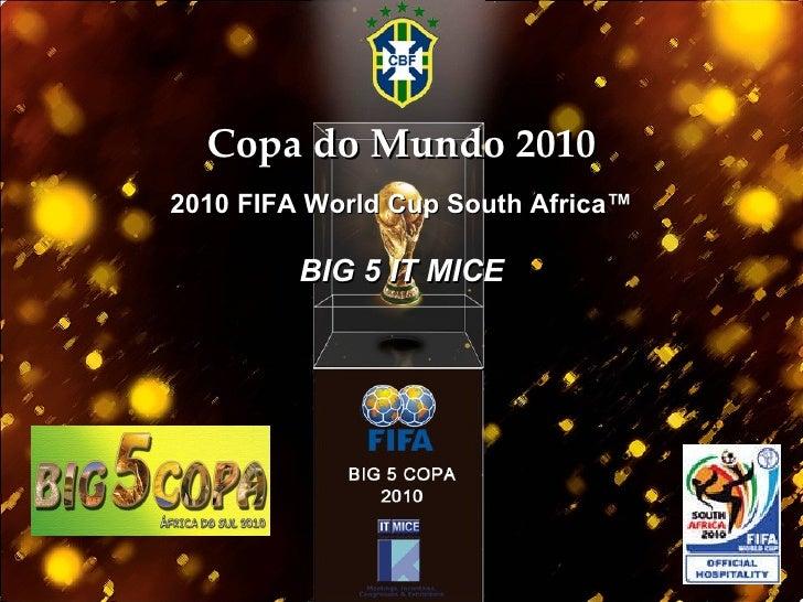 Copa do Mundo 2010 2010 FIFA World Cup South Africa™  BIG 5 IT MICE