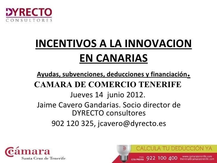 INCENTIVOS A LA INNOVACION             EN CANARIASAyudas, subvenciones, deducciones y financiación.CAMARA DE COMERCIO TENE...
