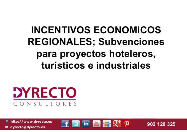 http://www.dyrecto.es dyrecto@dyrecto.es 902 120 325 INCENTIVOS ECONOMICOS REGIONALES; Subvenciones para proyectos hoteler...