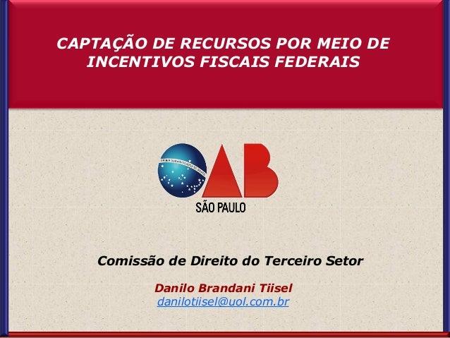 Comissão de Direito do Terceiro Setor Danilo Brandani Tiisel danilotiisel@uol.com.br Comissão de Direito do Terceiro Setor...