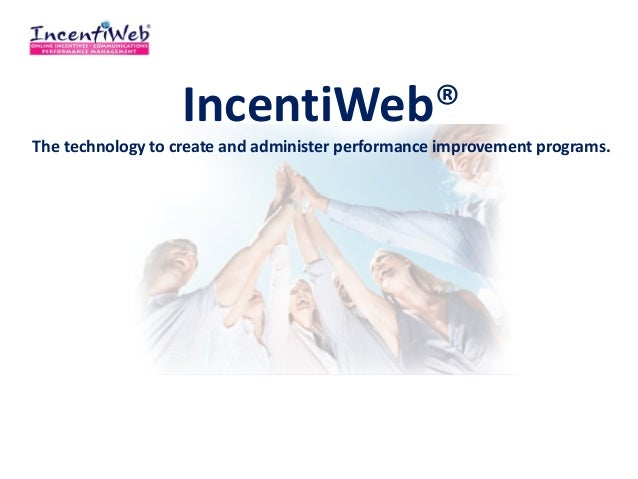 IncentiWeb®The technology to create and administer performance improvement programs.