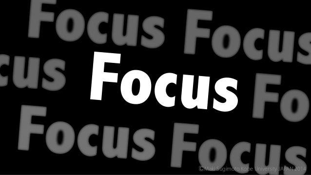 Focus ⒸMaki Sugimoto Kobe University JAPAN 2014