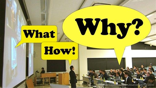 What How! Why? ⒸMaki Sugimoto Kobe University JAPAN 2014ⒸMaki Sugimoto Kobe University JAPAN 2014