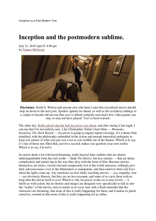 Inception as a Post Modern Text Inception and the postmodern sublime. July 21, 2010 pm31 4:09 pm by Tanner McSwain Disclai...