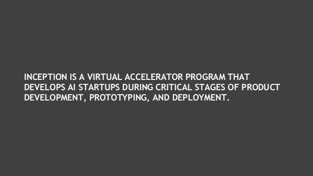 INCEPTION IS A VIRTUAL ACCELERATOR PROGRAM THAT DEVELOPS AI STARTUPS DURING CRITICAL STAGES OF PRODUCT DEVELOPMENT, PROTOT...