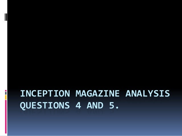 INCEPTION MAGAZINE ANALYSIS QUESTIONS 4 AND 5.