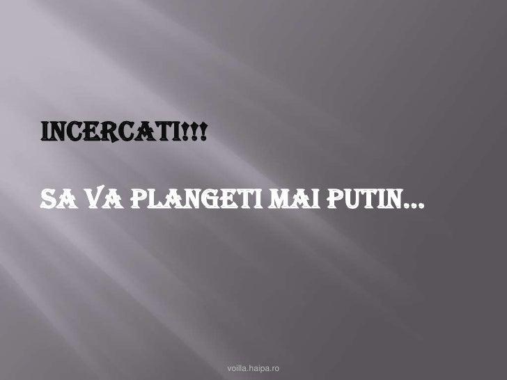 Incercati!!!<br />Sa vaplangetimaiputin…<br />voilla.haipa.ro<br />